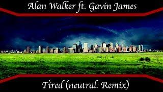 Alan Walker ft. Gavin James - Tired (neutral. Remix)