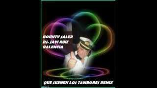 QUE SUENEN LOS TAMBORES REMIX 2015 DJ JAVI RUIZ BOUNTY SALER.wmv