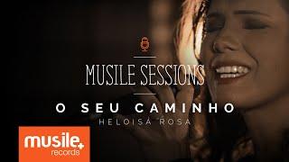Heloisa Rosa - O Seu Caminho (Live Session)