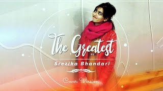 Sia - The Greatest (Cover) || Srezika Bhandari
