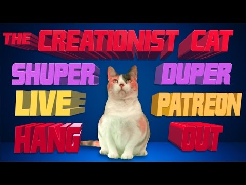 The Shuper Duper Creationist Cat Hangout (Highlights)!