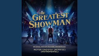 "Never Enough (Reprise) (From ""The Greatest Showman"") (Instrumental)"