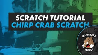 How To Scratch - Chirp Crab Scratch - PT01 Scratch Tutorial 2017 - Portablist