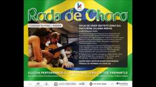 CHORO - THE FATHER OF SAMBA - BOSSA NOVA - DOUG DE VRIES ' SEXTETO ZONA SUL -  JULIANA AREIAS