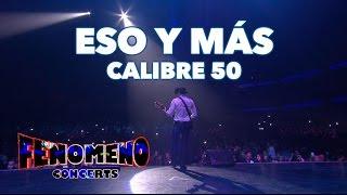 CALIBRE 50 - ESO Y MÁS | Fenómeno Concerts