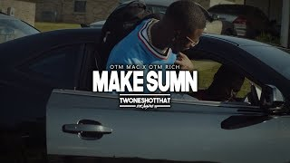 OTM RiCH x OTM MAC - Make Sum | Official Music Video | TWONESHOTTHAT™