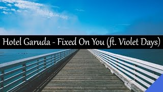 Hotel Garuda - Fixed On You (feat. Violet Days)