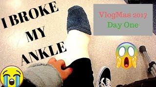 I BROKE MY ANKLE :( VlogMas 2017 Day 1