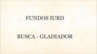 Fundos IURD - Busca - Gladiador