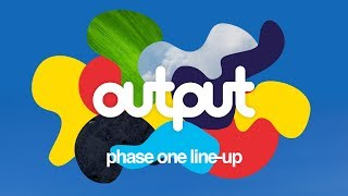 Output Festival 2017 - PHASE 1 Line-up