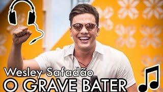 Wesley Safadão - O Grave Bater (Mc Kevinho)