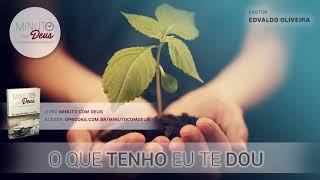 O QUE TENHO EU TE DOU - Minuto com Deus (Devocional)