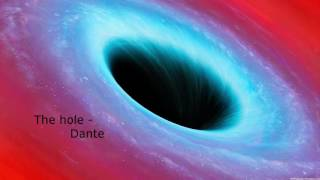 The hole  -  Dante Original Song 2016