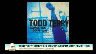 TODD TERRY: SOMETHING GOIN' ON (LOOP DA LOOP REMIX) (1997)