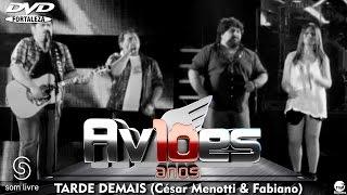 Aviões do Forró - DVD 10 anos - Tarde Demais Part. Esp.: César Menotti & Fabiano