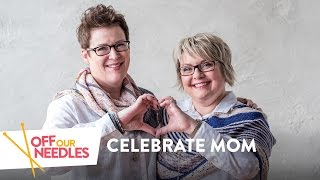 Off Our Needles presents CELEBRATE MOM | Early Mother's Day Knitting Project Prep