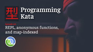 型 Programming Kata: Clojure REPL, anonymous functions, and map-indexed [S01E02]