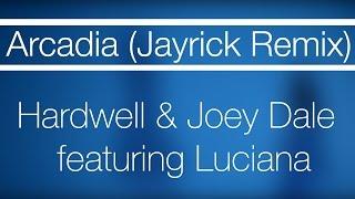 Hardwell & Joey Dale ft. Luciana - Arcadia (Jayrick Remix)