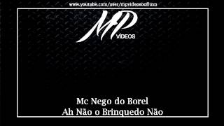 Mc Nego do Borel   Ah Não o Brinquedo Não DJ PELÉ  DJ TAAZ] [PISTÃO 2013]