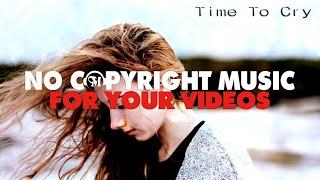 TIME TO CRY - No Copyright Music (EMOTIONAL INSTRUMENTAL MUSIC)