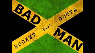 Rocket Ft. GuttA - Bad Man