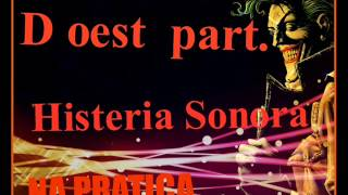 D oest part. Histeria Sonora -Na prática