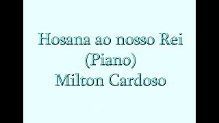 Hosana ao nosso Rei (Piano) - Milton Cardoso (Cover)