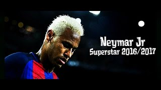 Neymar Jr - Superstar 2016/2017   Best Skills & Goals   HD
