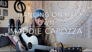 Dancing On My Own - Calum Scott (Maddie Capozza Cover)