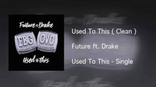 Future ft. Drake | Used To This (clean)