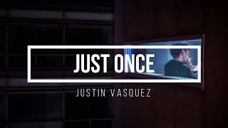 Just Once Lyrics- Justin Vasquez