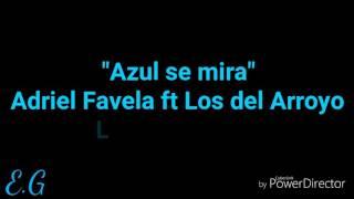 Adriel favela ft Los del arroyo-Azul se Mira(letra
