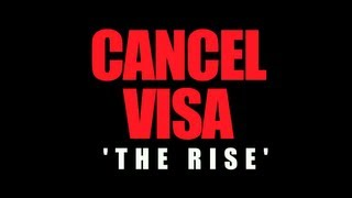 Cancel Visa - The Rise