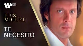 Luis Miguel - Te Necesito (Video Oficial)
