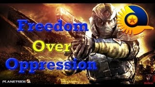 Freedom Over Oppression - Planetside 2 Machinima