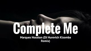 Marques Houston - Complete Me (DJ Gurevich Kizomba Remix)