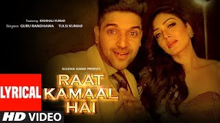 Raat Kamaal Hai Lyrical Video | Guru Randhawa & Khushali Kumar | Tulsi Kumar | New Song 2018