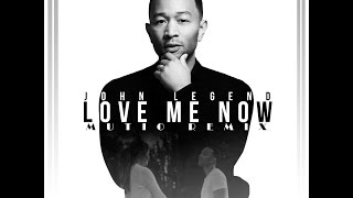 John Legend - Love Me Now (Mutio Remix)