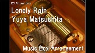 Lonely Rain/Yuya Matsushita [Music Box]