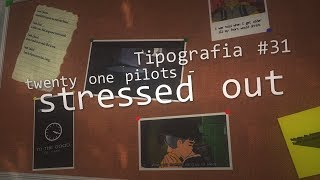 Twenty one pilots - Stressed Out ‹Tipografia #31›