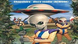 Chapeleiro - Disco Voador ( REWORK )