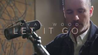 Let It Go (James Bay) - Ghost Light Sessions - Royal Wood