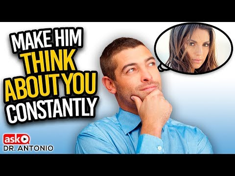 How to Make Him Think About You All The Time - Dating Advice