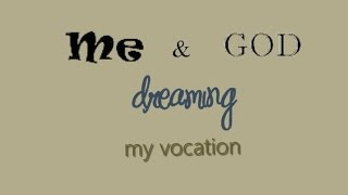 Me and God Dreaming my Vocation. David Kennerly sm.