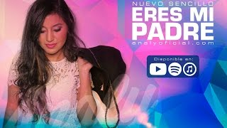 Analy | Eres Mi Padre | VideoLyrics Oficial HD