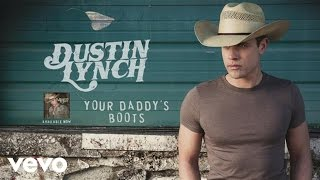 Dustin Lynch - Your Daddy's Boots (Audio)