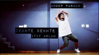 Dekhte Dekhte : Atif Aslam ||  (Dance Cover) Freestyle By Anoop Parmar
