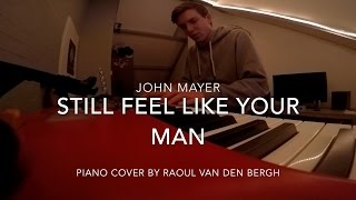 Still Feel Like Your Man - John Mayer | Piano Cover by Raoul van den Bergh