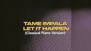Tame Impala - Let It Happen (Classical Piano Version)