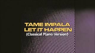 Tame Impala - Let It Happen (Classical Piano Version)